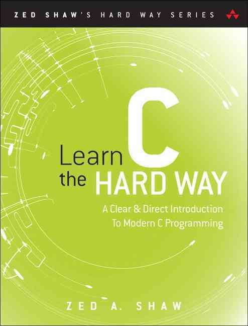 Learn C the Hard Way By Shaw, Zed