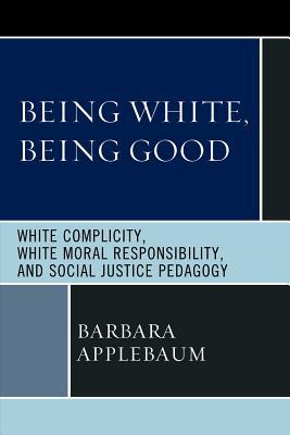 Being White, Being Good By Applebaum, Barbara