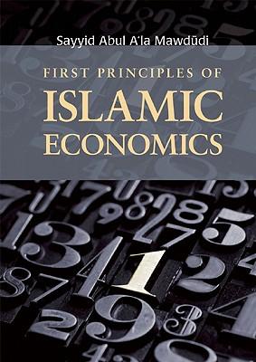 First Principles of Islamic Economics By Mawdudi, Sayyid Abul A'la